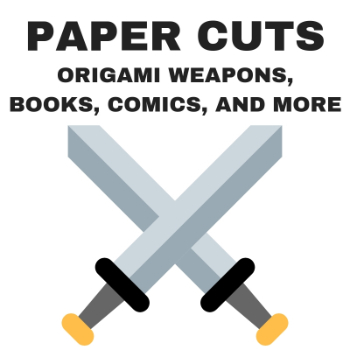 Paper Cuts: Origami Weapons, Books, Comics, and More